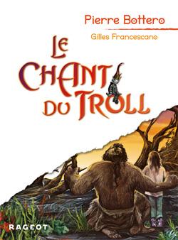 Aux Editions Rageot - © http://www.rageot.fr/livres/le-chant-du-troll-2/